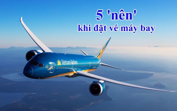 5 'nên' khi đặt vé máy bay vừa tiết kiệm vừa có chuyến bay thuận lợi
