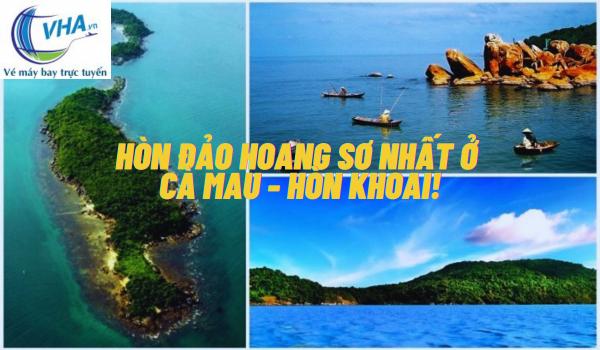 Cùng VHA khám phá hòn đảo hoang sơ nhất ở Cà Mau - Hòn Khoai!