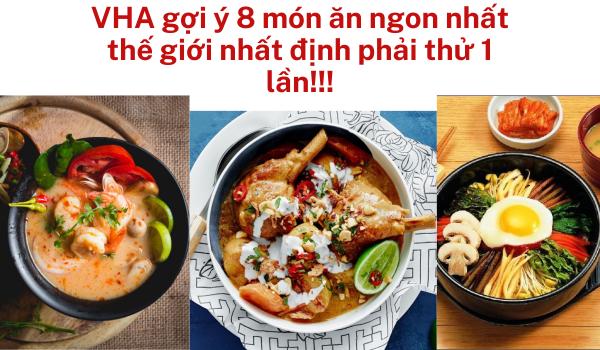 VHA gợi ý 8 món ăn ngon nhất thế giới nhất định phải thử 1 lần!!!