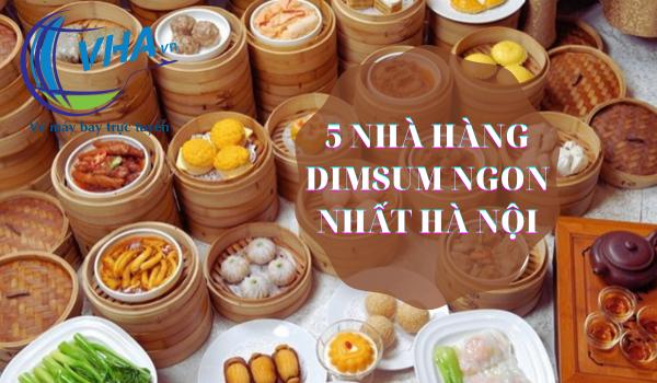 Cùng VHA Check in 5 nhà hàng Dimsum ngon nhất ở Hà Nội